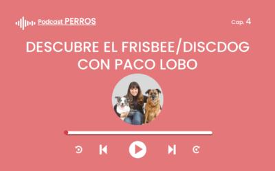 Capítulo 4. Descubre el discdog /Frisbee (Paco Lobo)