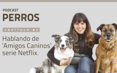 Capítulo 83. Hablando sobre 'Amigos Caninos' serie de Netflix