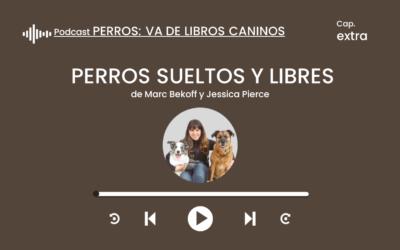 Capítulo extra. Va de libros caninos: Perros sueltos y libres